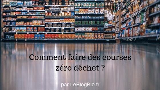Mode d'emploi pour faire ses courses zéro déchet, par LeBlogBio.fr