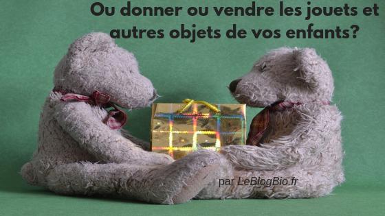 ou donner ou vendre les jouets et autres objets de vos enfants + acheter des produits d'occasions