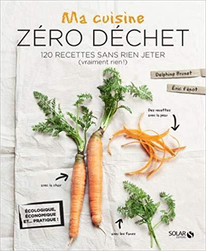 Ma cuisine Zéro Déchet, 120 recettes sans rien jeter