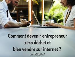 Comment devenir entrepreneur zéro déchet et bien vendre sur internet ?