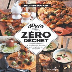 Livre cuisine - Le Pain zéro déchet de Delphine Pocard