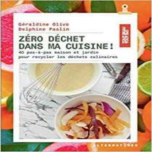 Zéro déchet dans ma cuisine !: 40 pas-à-pas maison et jardin pour recycler les déchets culinaires