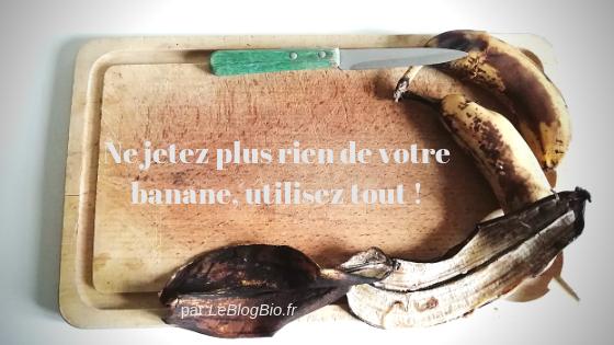 Ne jetez plus rien de votre banane, utilisez tout avec mes astuces #antigaspi et #zerodechet.