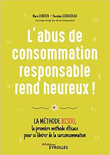 L'abus de consommation responsable rend heureux fait parti de mes livres écolos et pratiques de 2020 à ne pas manquer