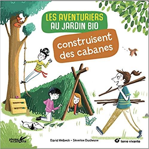 Livre - Les aventuriers au jardin bio construisent des cabanes  - de Clémence Sabbagh