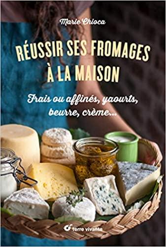 Livre - Reussir ses fromages a la maison - de Marie Chioca