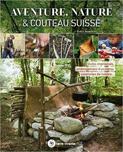 2020-06-16 - livre - Aventure, nature & couteau suisse Outils improvisés, aménagement d'un camp, ustensiles de cuisine de  Félix Immler