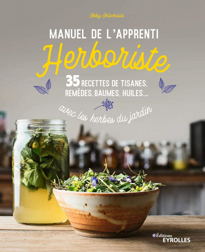 Livre - Manuel de l'apprenti herboriste 35 recettes de tisanes, remèdes, baumes, huiles