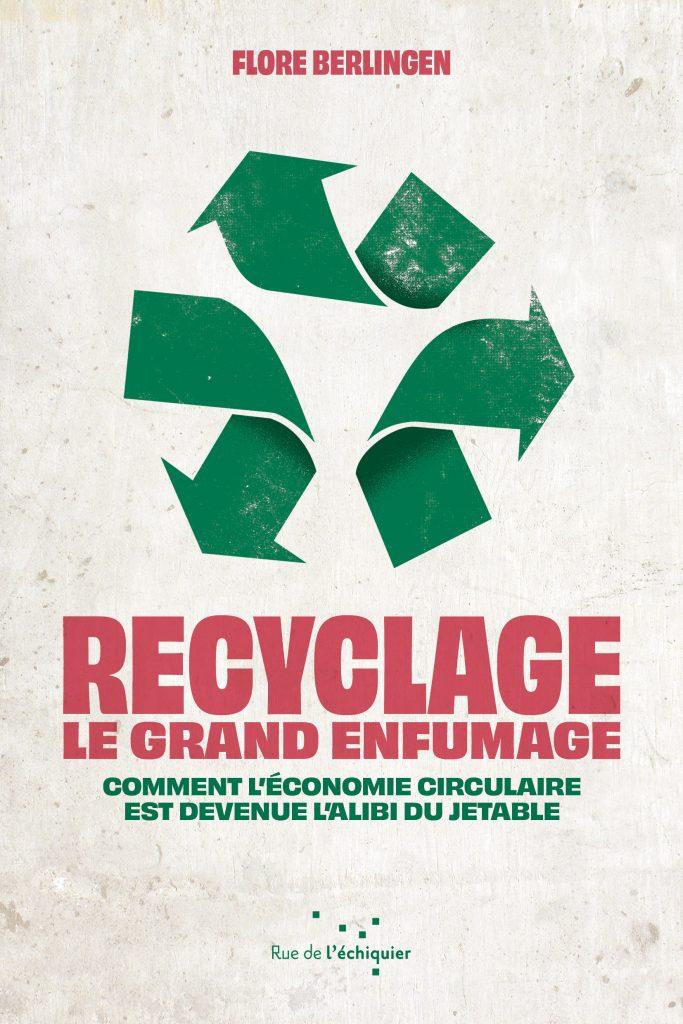 livre - Recyclage  le grand enfumage  Comment l'économie circulaire est devenue l'alibi du jetable