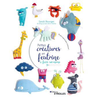 livre - Petites créatures en feutrine à faire soi-même - eyrolles editions