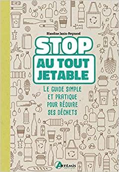 livre - Stop au tout jetable ! Le guide simple et pratique pour réduire ses déchets - édition artemis