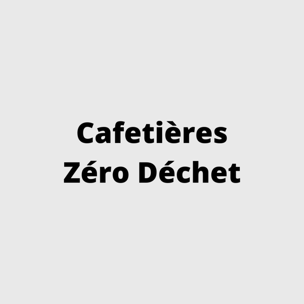 Cafetieres Zero Dechet