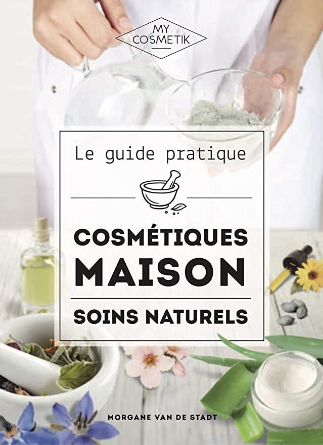Livre - Le guide pratique cosmétique maison, soins naturels DIY cosmétique