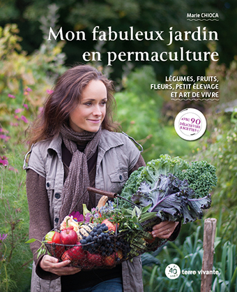 Mon fabuleux jardin en permaculture Légumes, fruits, fleurs, petit élevage et art de vivre - livres ecolos 2021